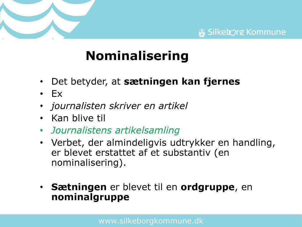 Nominalisering Det betyder, at sætningen kan fjernes Ex