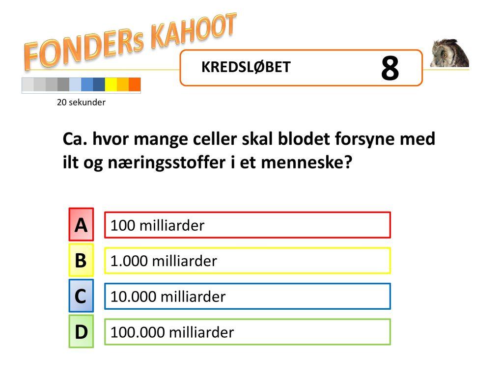 FONDERs KAHOOT 8. KREDSLØBET. 20 sekunder. Ca. hvor mange celler skal blodet forsyne med ilt og næringsstoffer i et menneske