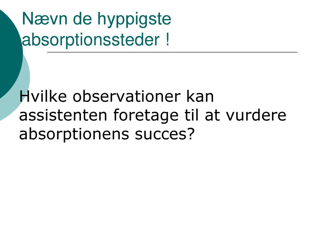 Nævn de hyppigste absorptionssteder !