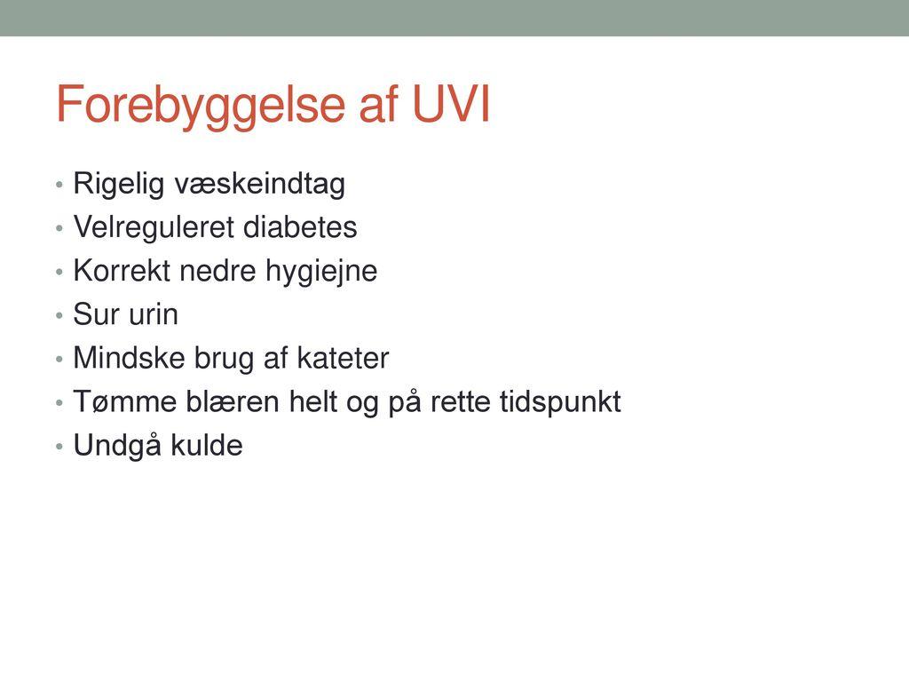 Forebyggelse af UVI Rigelig væskeindtag Velreguleret diabetes