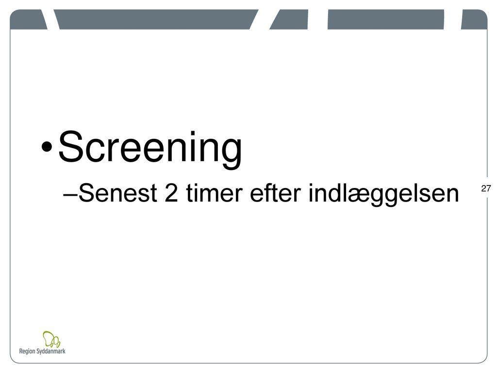 Screening Senest 2 timer efter indlæggelsen