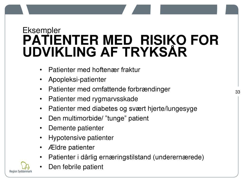 Eksempler PATIENTER MED RISIKO FOR UDVIKLING AF TRYKSÅR