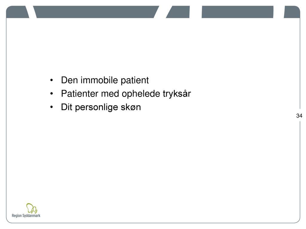 Den immobile patient Patienter med ophelede tryksår Dit personlige skøn