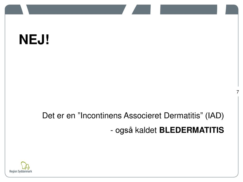 NEJ! Det er en Incontinens Associeret Dermatitis (IAD)
