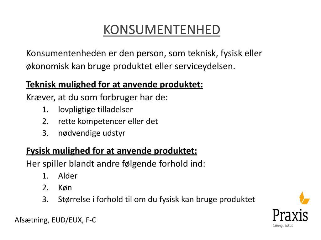 konsumentenhed Konsumentenheden er den person, som teknisk, fysisk eller økonomisk kan bruge produktet eller serviceydelsen.