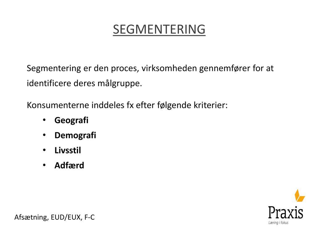 segmentering Segmentering er den proces, virksomheden gennemfører for at identificere deres målgruppe.