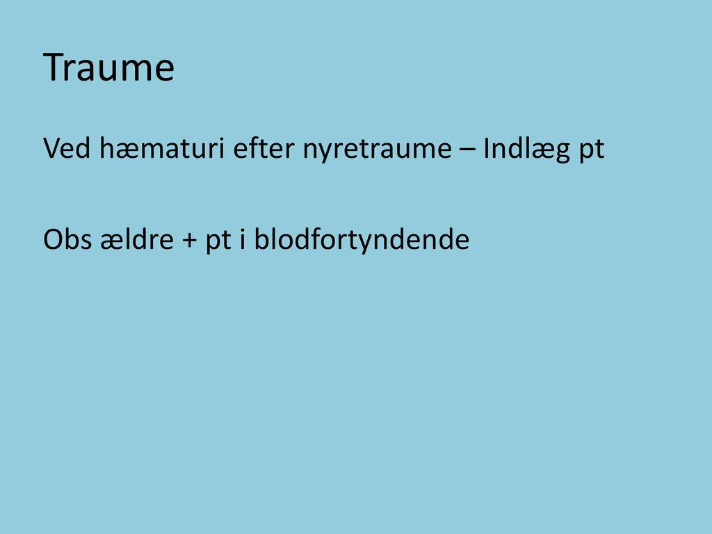 Traume Ved hæmaturi efter nyretraume – Indlæg pt Obs ældre + pt i blodfortyndende