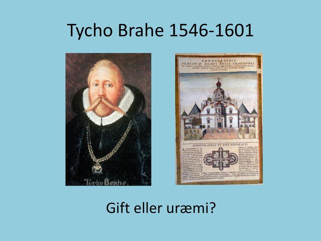 Tycho Brahe 1546-1601 Gift eller uræmi