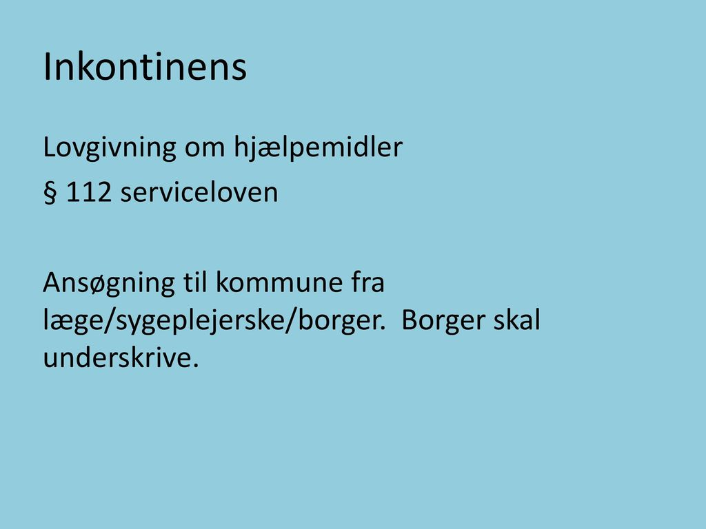 Inkontinens Lovgivning om hjælpemidler § 112 serviceloven Ansøgning til kommune fra læge/sygeplejerske/borger.