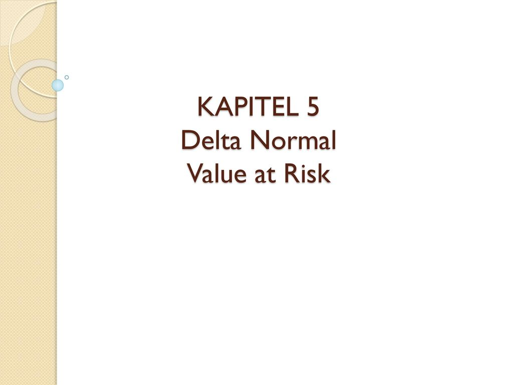 KAPITEL 5 Delta Normal Value at Risk