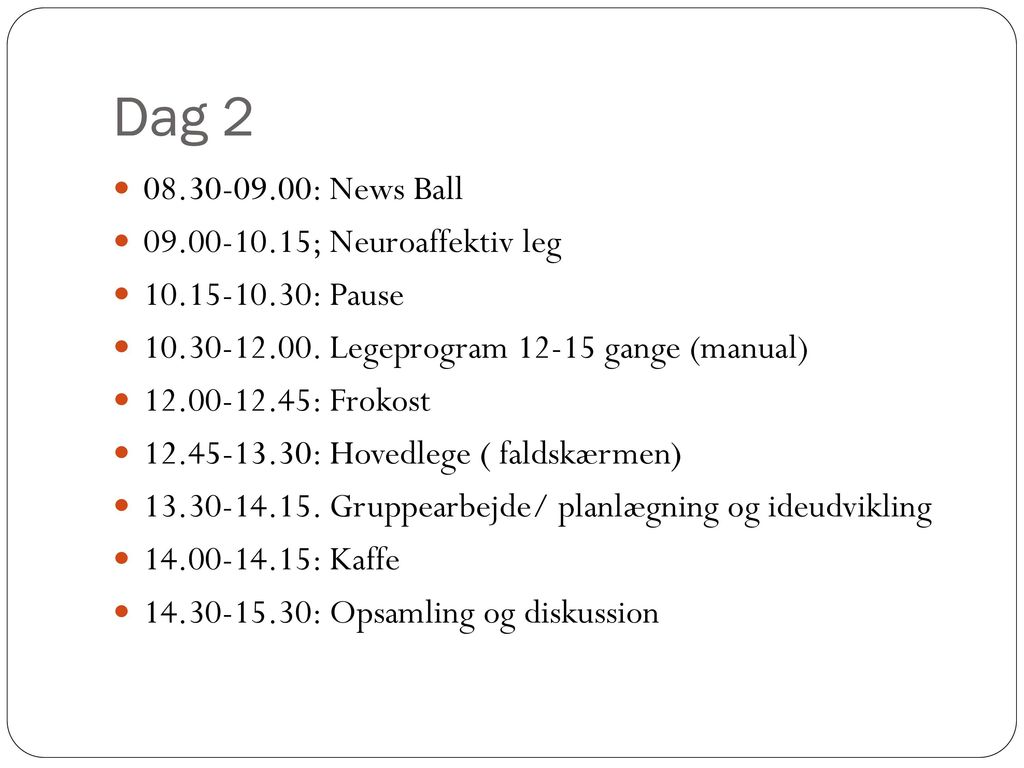 Dag 2 08.30-09.00: News Ball 09.00-10.15; Neuroaffektiv leg