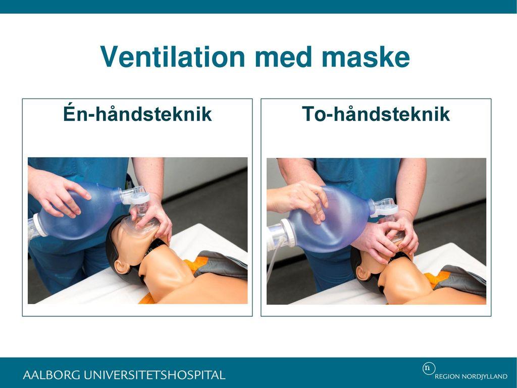Ventilation med maske Én-håndsteknik To-håndsteknik