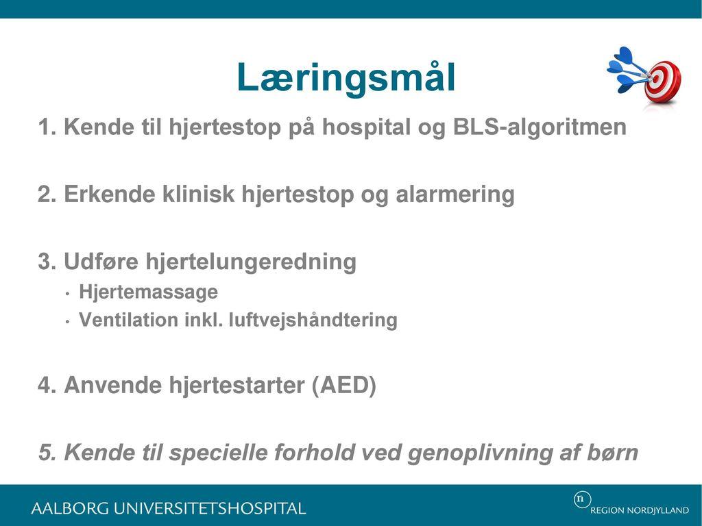 Læringsmål 1. Kende til hjertestop på hospital og BLS-algoritmen