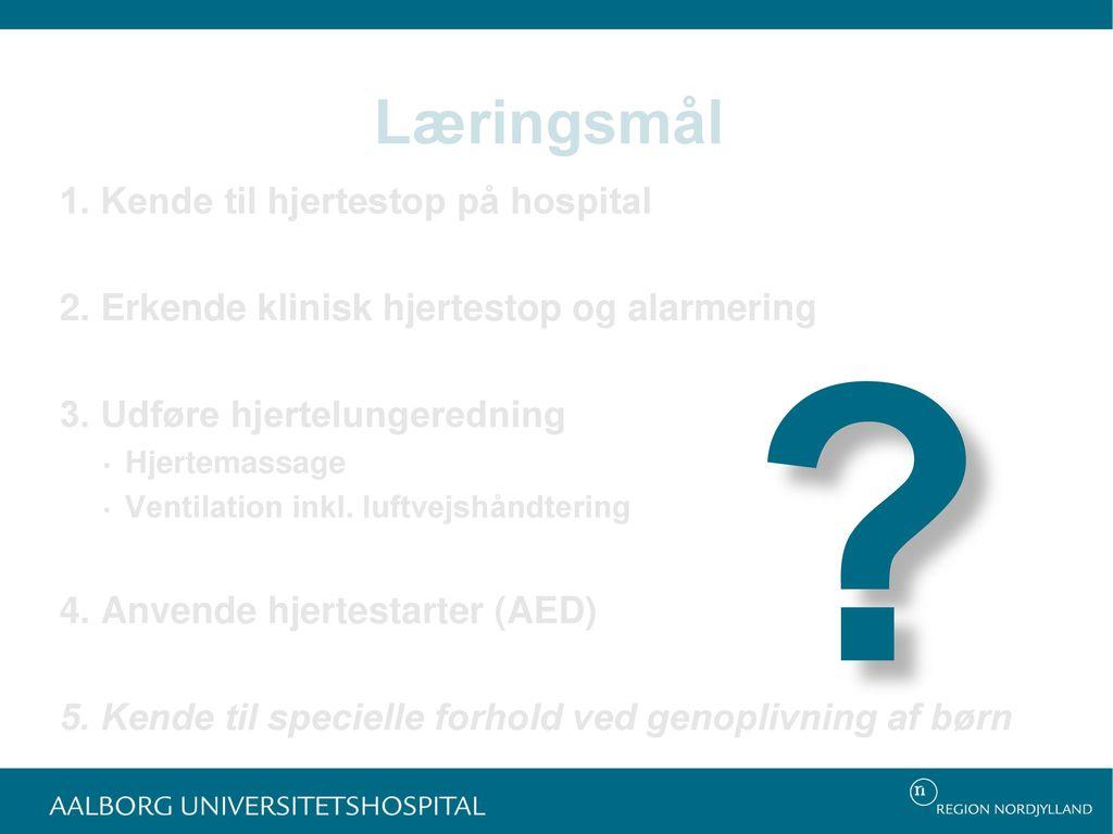 Læringsmål 1. Kende til hjertestop på hospital