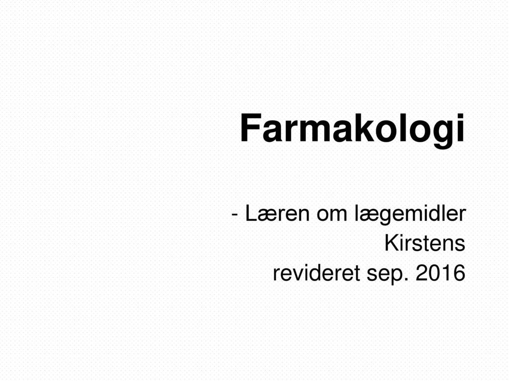 - Læren om lægemidler Kirstens revideret sep. 2016