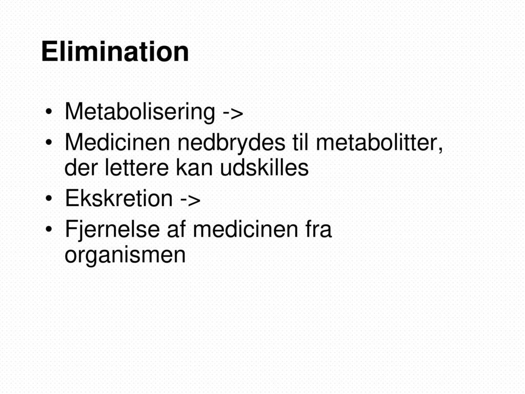 Elimination Metabolisering ->