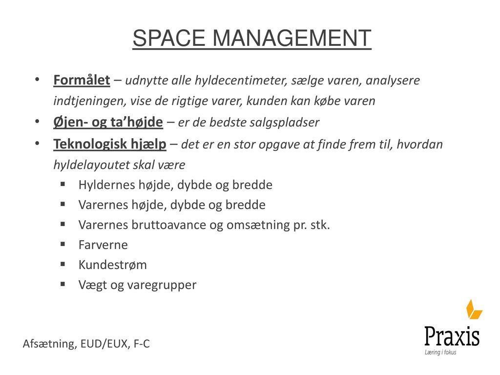 Space management Formålet – udnytte alle hyldecentimeter, sælge varen, analysere indtjeningen, vise de rigtige varer, kunden kan købe varen.