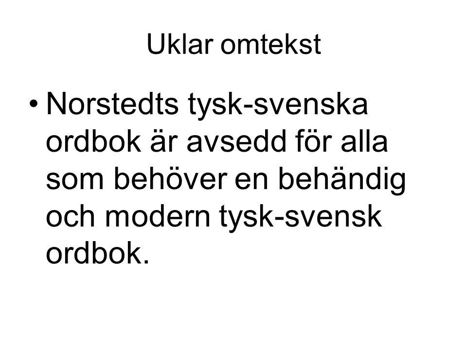 Uklar omtekst Norstedts tysk-svenska ordbok är avsedd för alla som behöver en behändig och modern tysk-svensk ordbok.