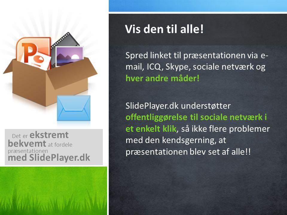 Vis den til alle! bekvemt at fordele præsentationen med SlidePlayer.dk