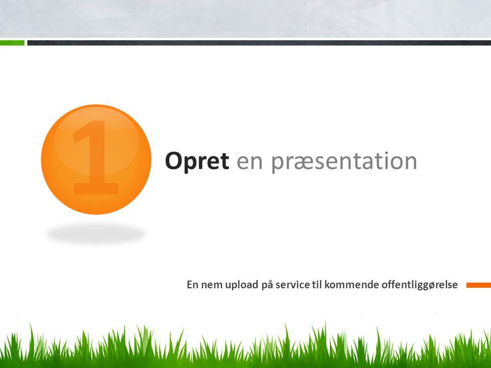 1 Opret en præsentation En nem upload på service til kommende offentliggørelse