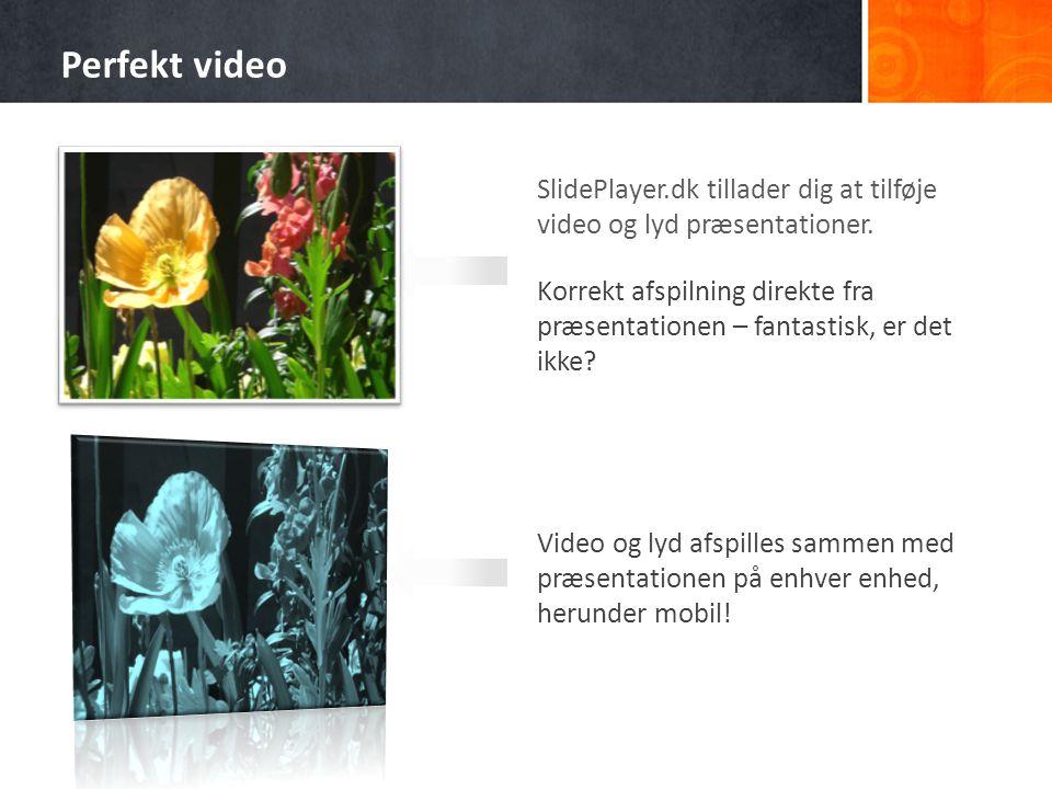 Perfekt video SlidePlayer.dk tillader dig at tilføje video og lyd præsentationer.