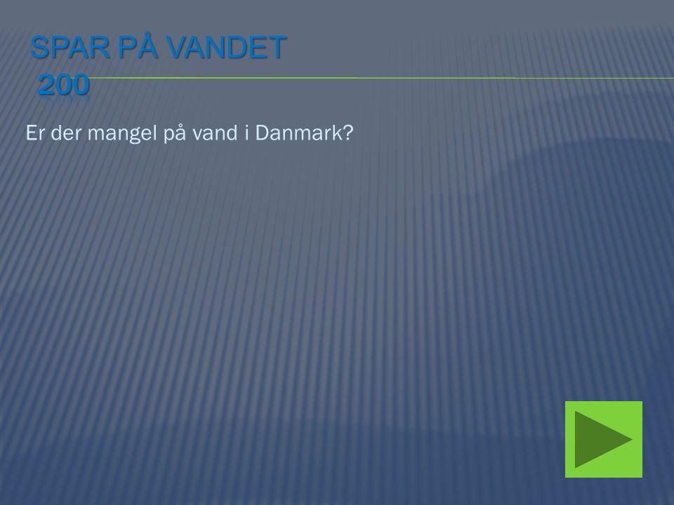 Spar på vandet 200 Er der mangel på vand i Danmark