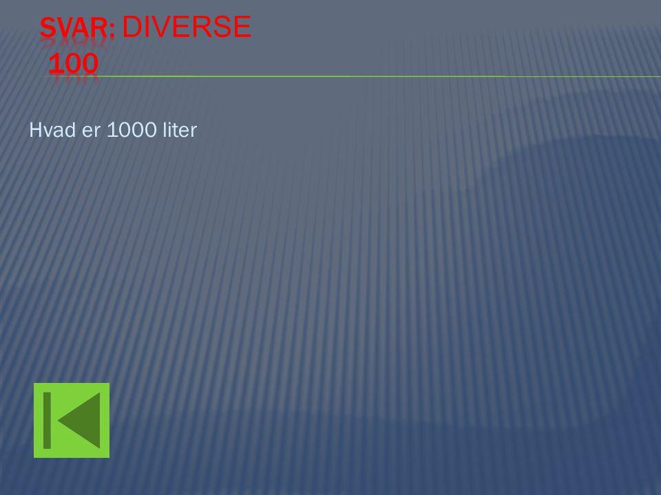 Svar: Diverse 100 Hvad er 1000 liter