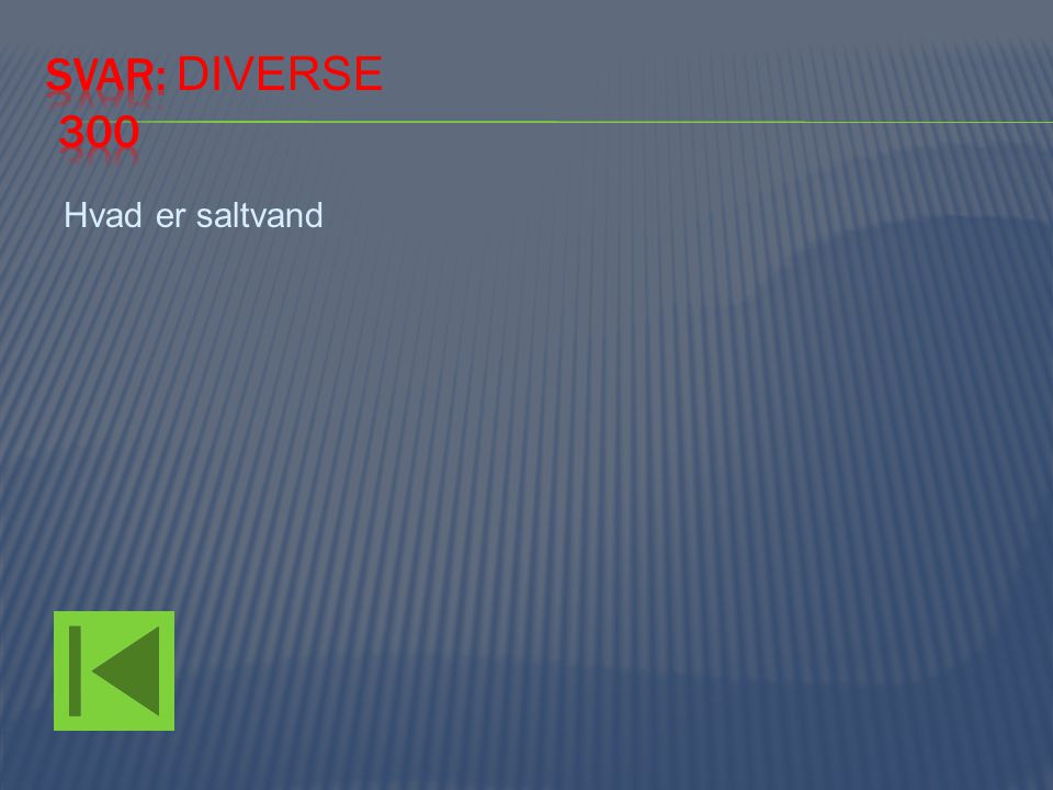 Svar: Diverse 300 Hvad er saltvand