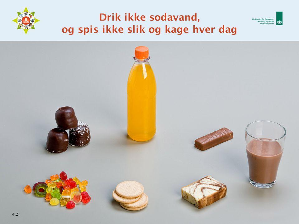 Drik ikke sodavand, og spis ikke slik og kage hver dag