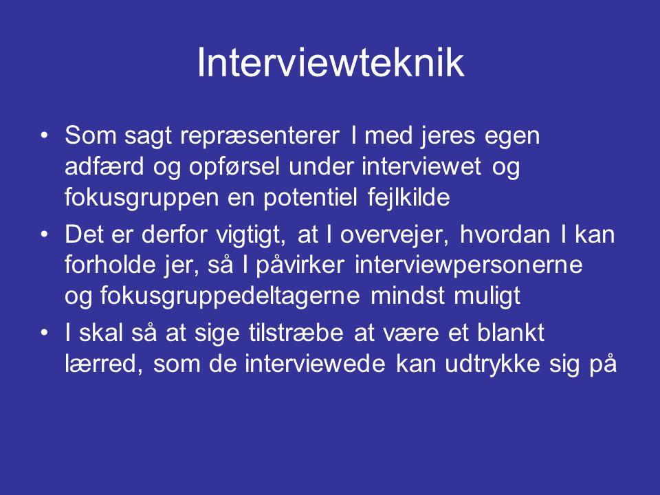 Interviewteknik Som sagt repræsenterer I med jeres egen adfærd og opførsel under interviewet og fokusgruppen en potentiel fejlkilde.