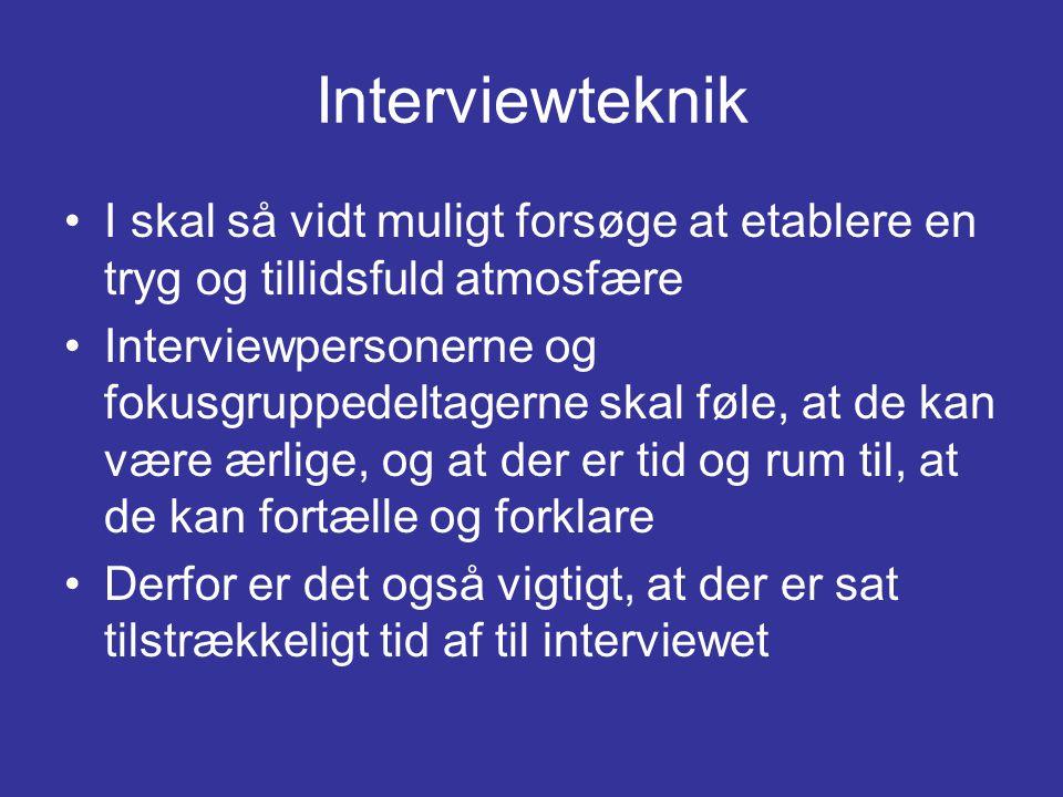 Interviewteknik I skal så vidt muligt forsøge at etablere en tryg og tillidsfuld atmosfære.
