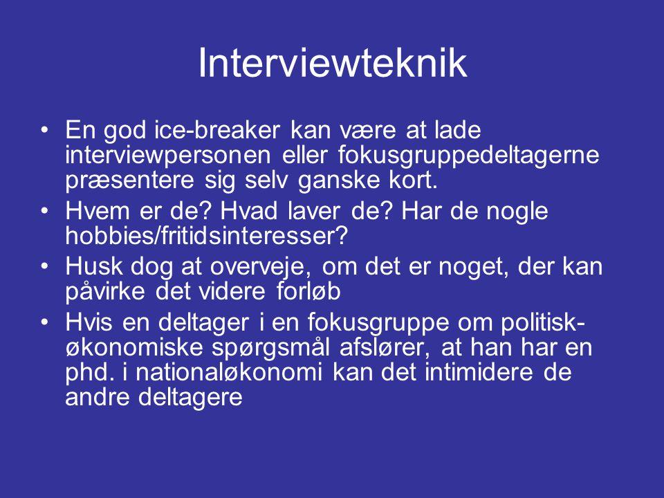Interviewteknik En god ice-breaker kan være at lade interviewpersonen eller fokusgruppedeltagerne præsentere sig selv ganske kort.