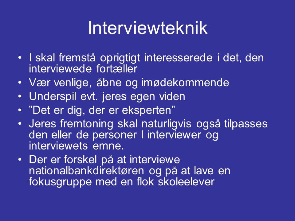 Interviewteknik I skal fremstå oprigtigt interesserede i det, den interviewede fortæller. Vær venlige, åbne og imødekommende.