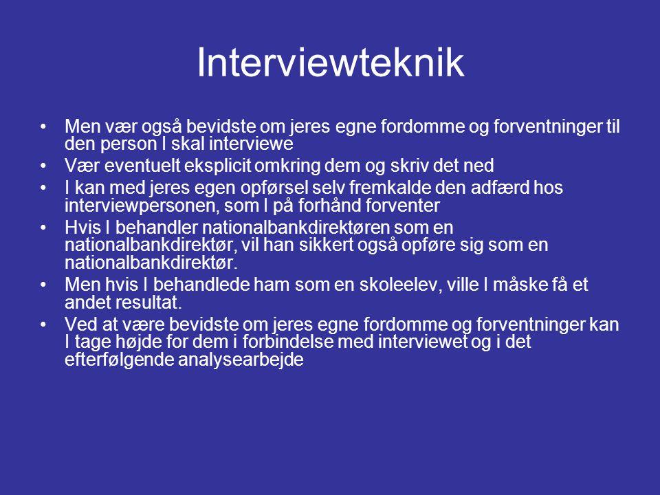Interviewteknik Men vær også bevidste om jeres egne fordomme og forventninger til den person I skal interviewe.