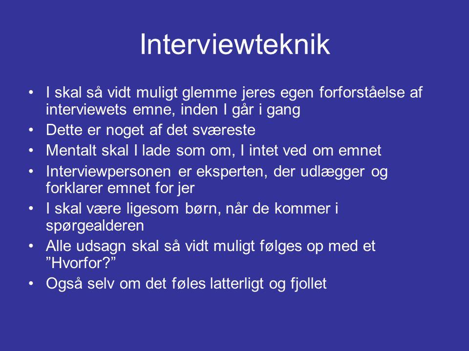 Interviewteknik I skal så vidt muligt glemme jeres egen forforståelse af interviewets emne, inden I går i gang.