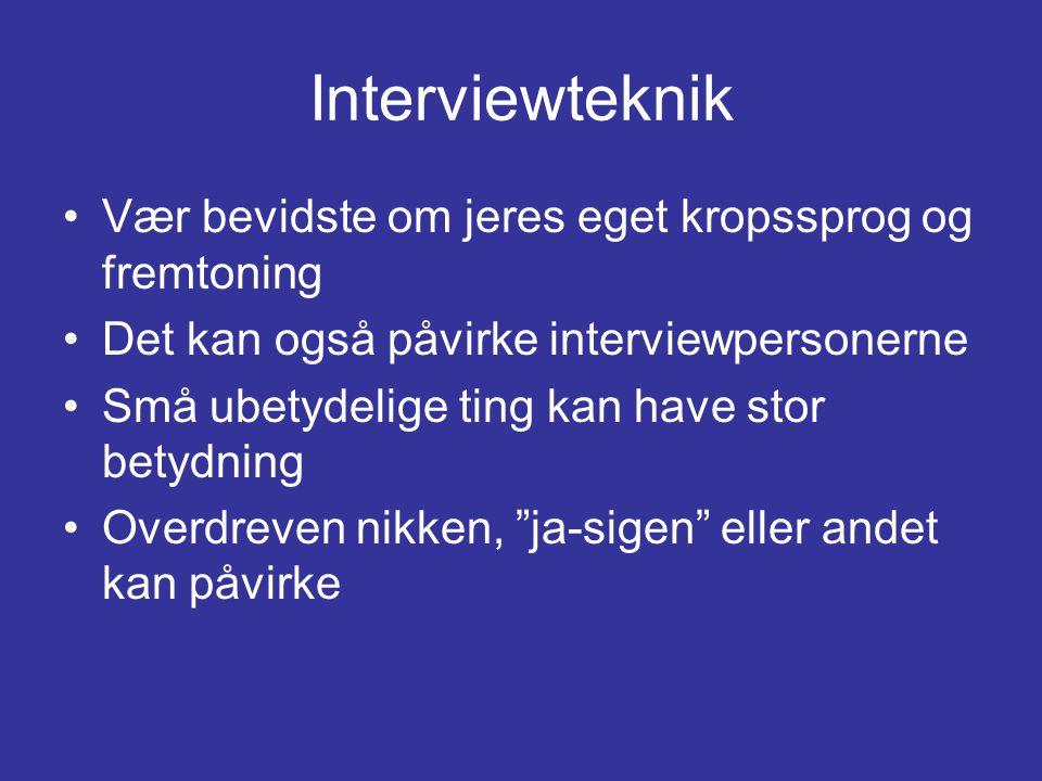 Interviewteknik Vær bevidste om jeres eget kropssprog og fremtoning