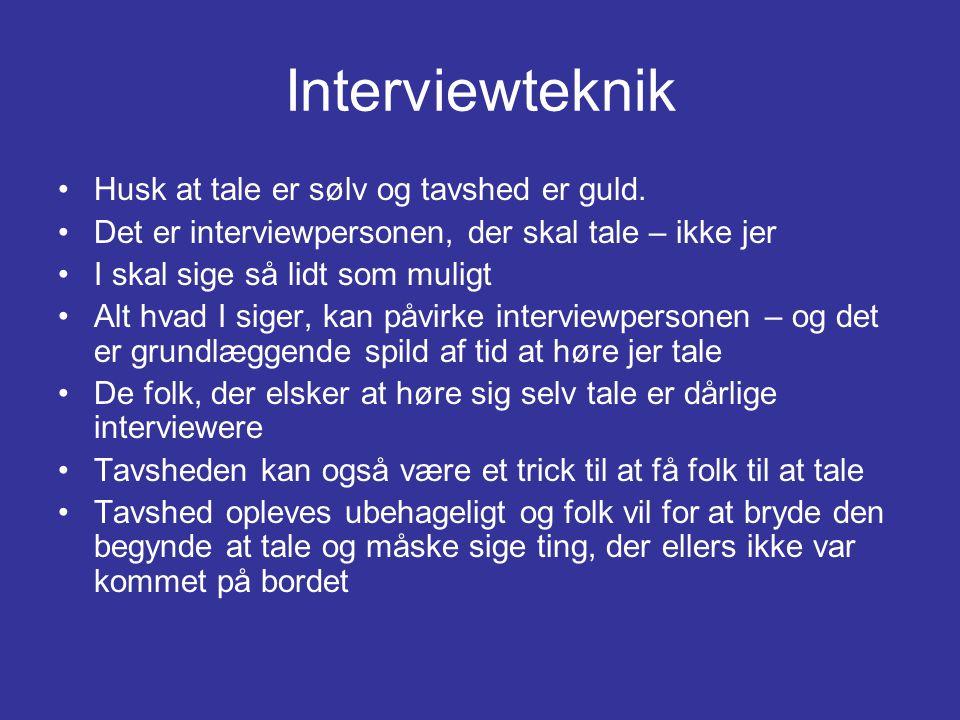 Interviewteknik Husk at tale er sølv og tavshed er guld.