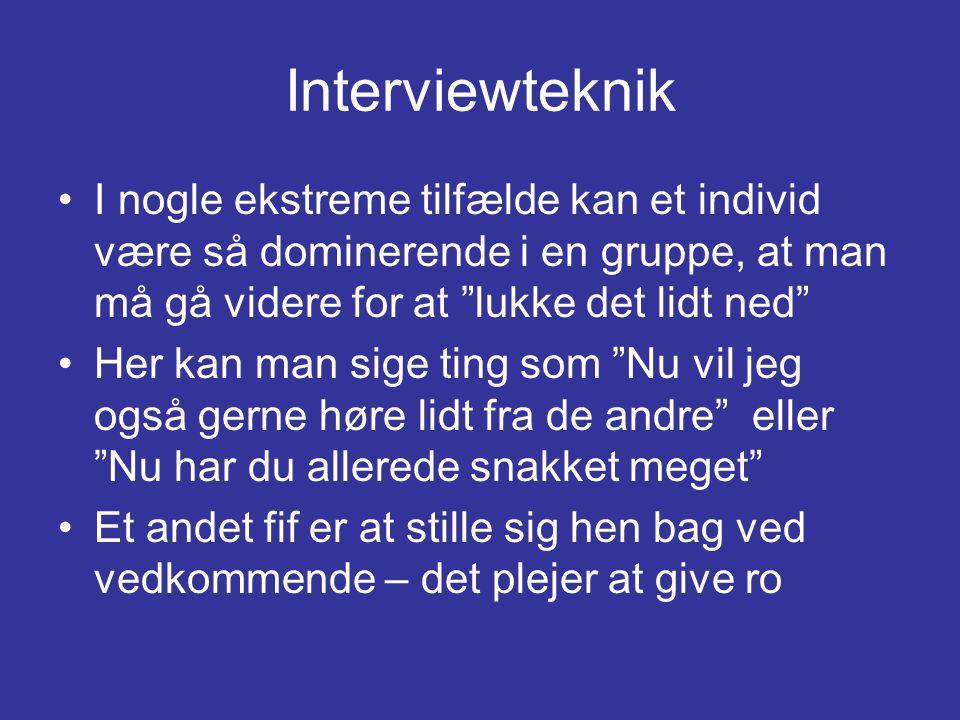 Interviewteknik I nogle ekstreme tilfælde kan et individ være så dominerende i en gruppe, at man må gå videre for at lukke det lidt ned