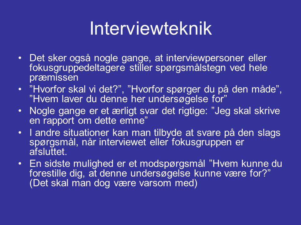 Interviewteknik Det sker også nogle gange, at interviewpersoner eller fokusgruppedeltagere stiller spørgsmålstegn ved hele præmissen.