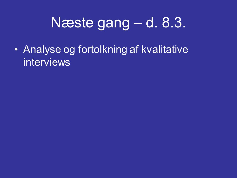 Næste gang – d. 8.3. Analyse og fortolkning af kvalitative interviews