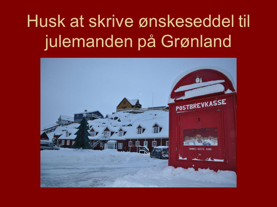 Husk at skrive ønskeseddel til julemanden på Grønland