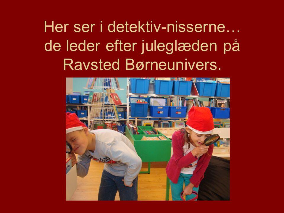 Her ser i detektiv-nisserne… de leder efter juleglæden på Ravsted Børneunivers.