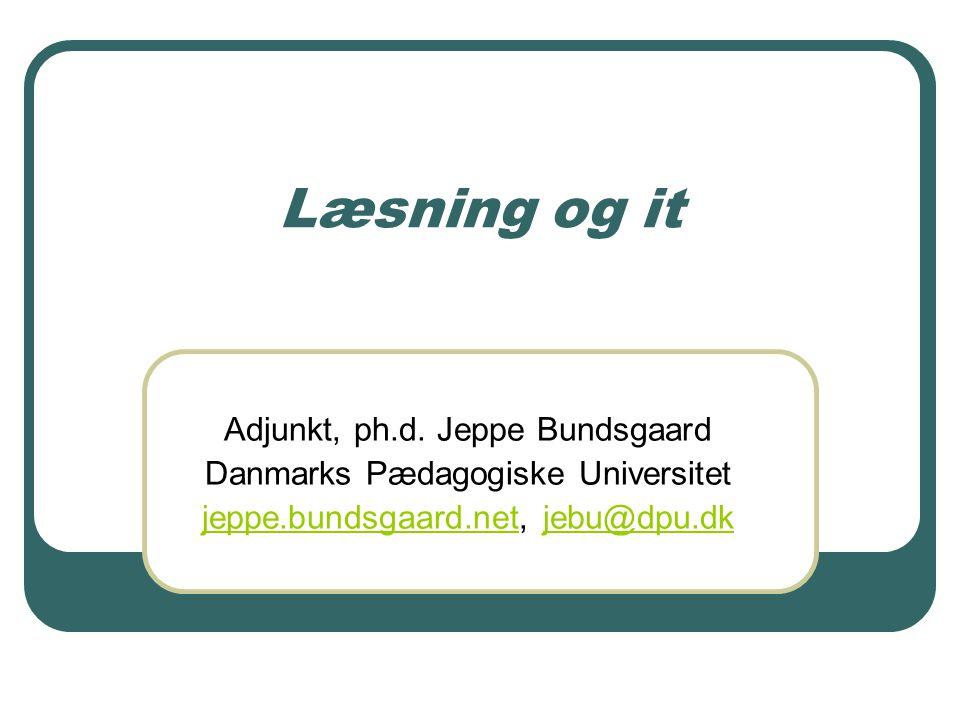 Læsning og it Adjunkt, ph.d. Jeppe Bundsgaard