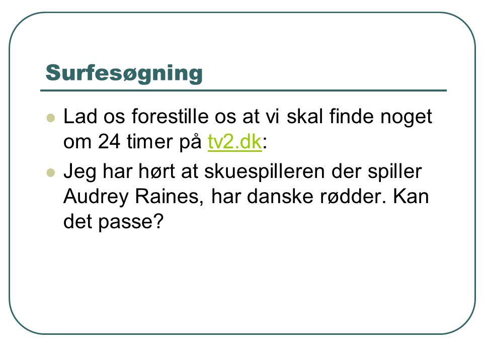 Surfesøgning Lad os forestille os at vi skal finde noget om 24 timer på tv2.dk:
