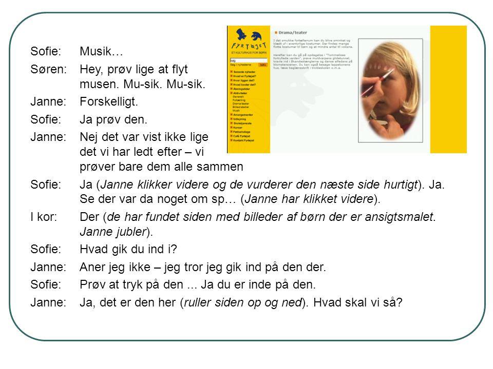 Sofie: Musik… Søren: Hey, prøv lige at flyt musen. Mu-sik. Mu-sik. Janne: Forskelligt. Sofie: Ja prøv den.