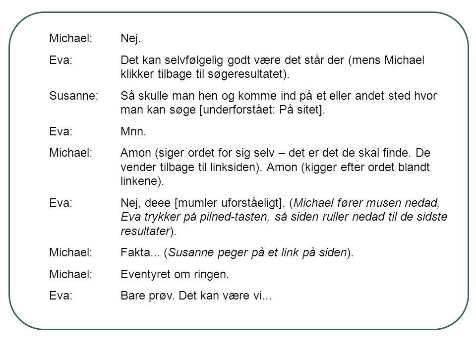 Michael: Nej. Eva: Det kan selvfølgelig godt være det står der (mens Michael klikker tilbage til søgeresultatet).