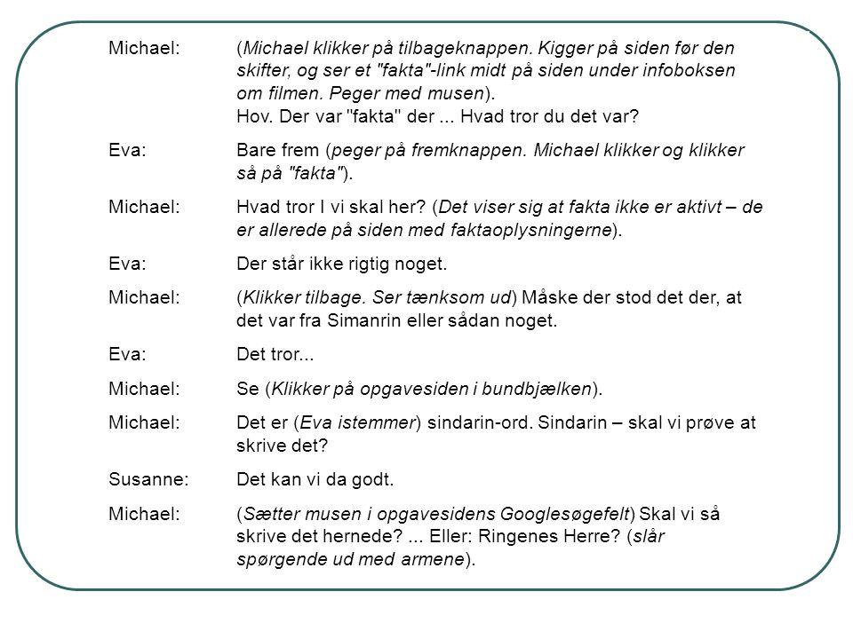 Michael:. (Michael klikker på tilbageknappen. Kigger på siden før den