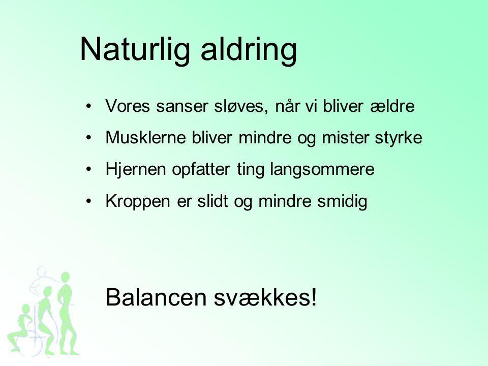 Naturlig aldring Balancen svækkes!