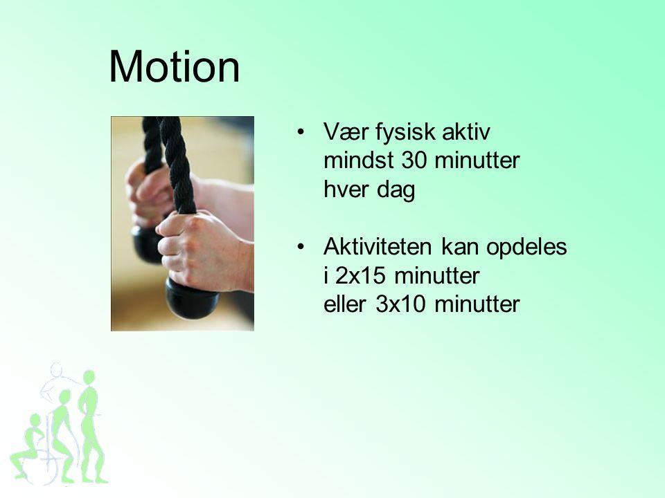 Motion Vær fysisk aktiv mindst 30 minutter hver dag