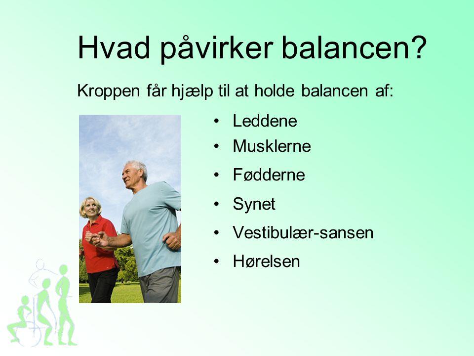 Hvad påvirker balancen Kroppen får hjælp til at holde balancen af: